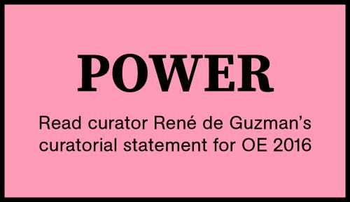 POWER. Read curator René de Guzman's curatorial statement for OE 2016.